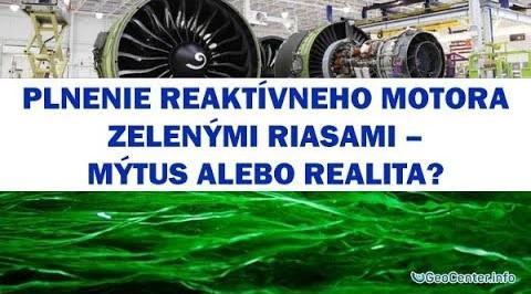 Plnenie reaktívneho motora zelenými riasami – mýtus alebo realita? 1. časť