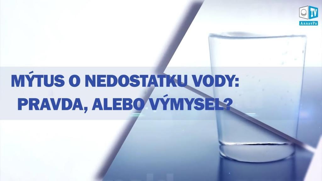 Mýtus o nedostatku vody - pravda, alebo výmysel?