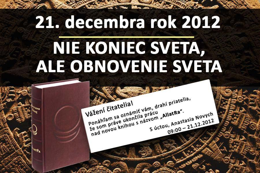 21. decembra 2012. Nie koniec, ale obnovenie sveta!