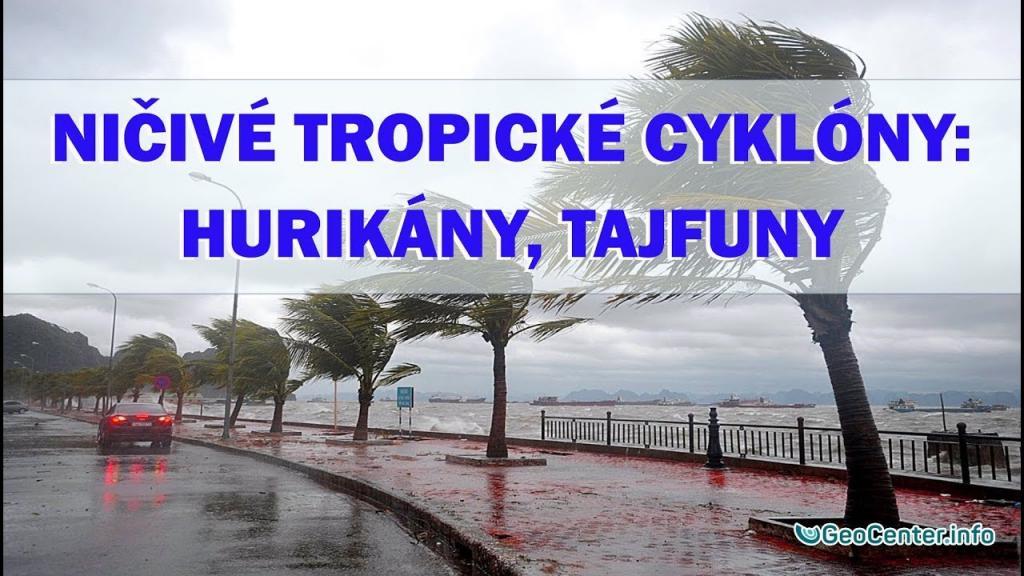 Ničivé tropické cyklóny: hurikány, tajfuny