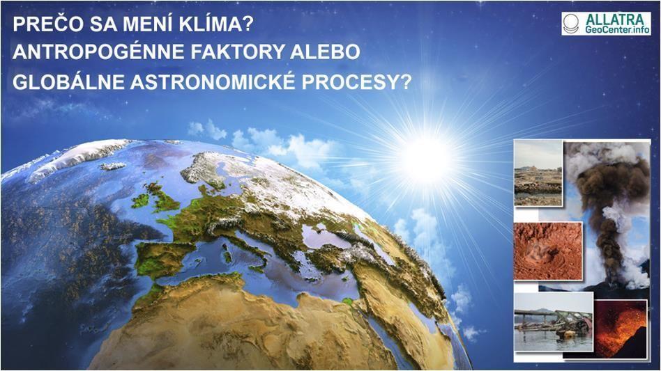 Prečo sa mení klíma? Antropogénne faktory alebo globálne astronomické procesy?