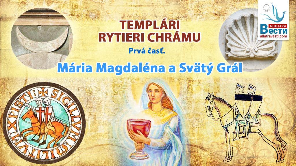 Templári. Rytieri Chrámu. Prvá časť. Mária Magdaléna a Svätý Grál