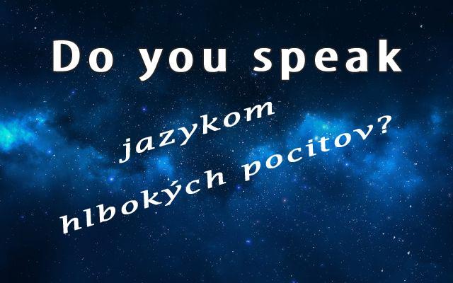 Do you speak jazykom hlbokých pocitov?