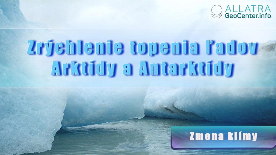 Zrýchlenie topenia ľadov Arktídy a Antarktídy. Zmena klímy.
