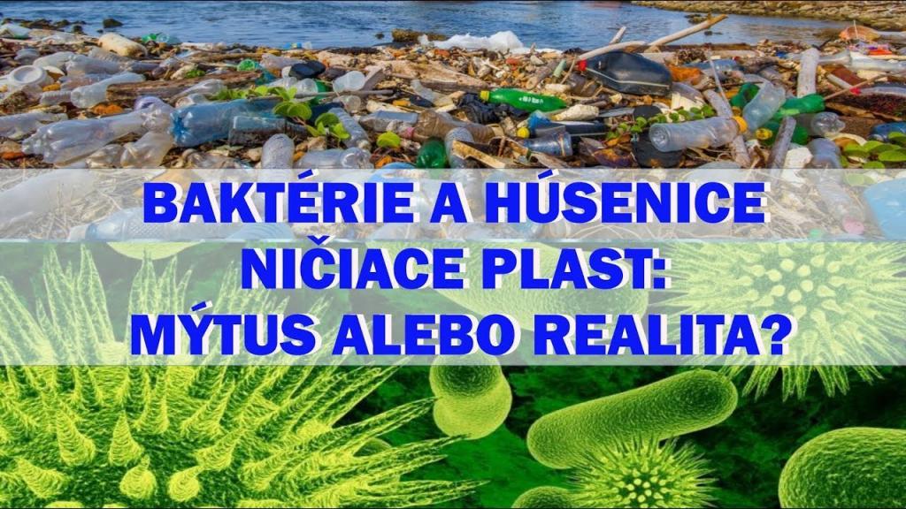 Baktérie a húsenice ničiace plast – mýtus alebo realita? Nové technológie.